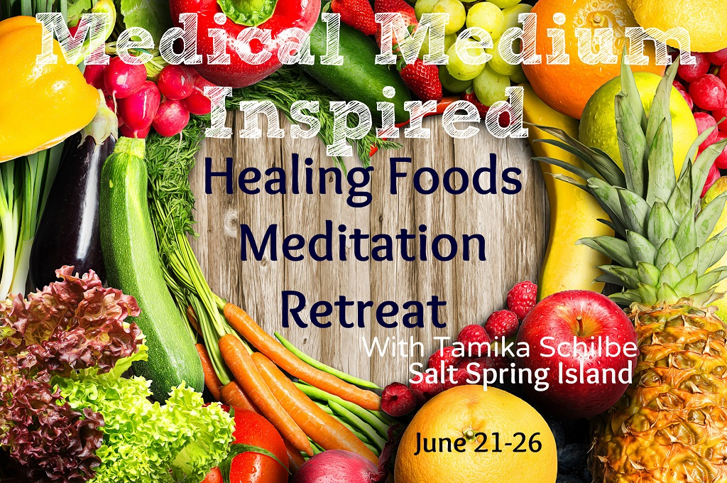 Healing Foods Meditation Retreat on Salt Spring Island, June 21-26th, 2018